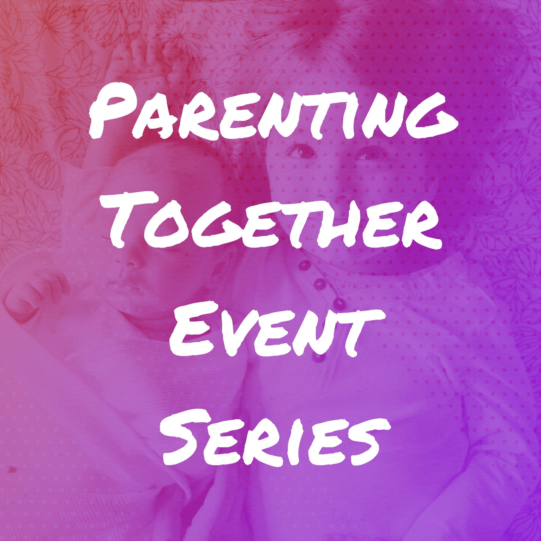 Parenting Together Event